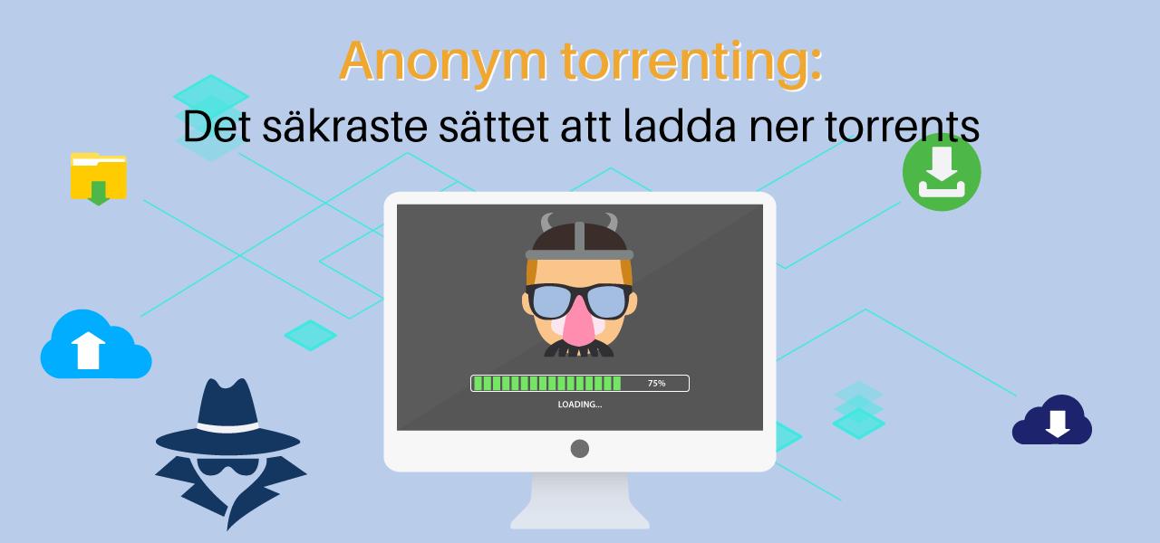Anonym torrenting: Det säkraste sättet att ladda ner torrents